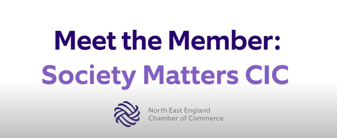 Society Matters cic and North East Chamber of Commerce: Perfect Partners